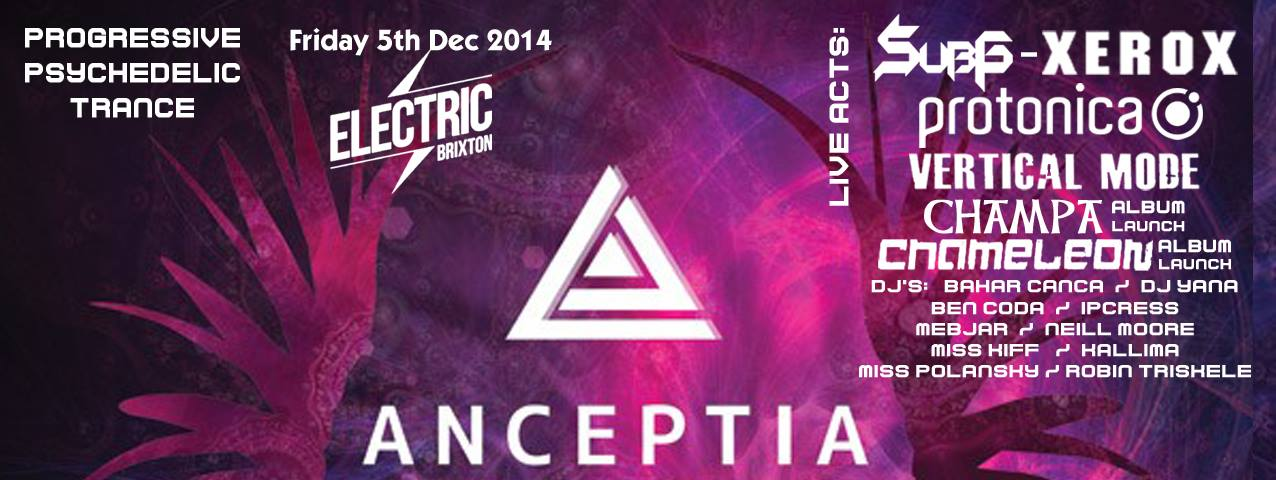 Anceptia *  London's new Progressive Psychedelic Trance Event at Electric Brixton  *  The Launch