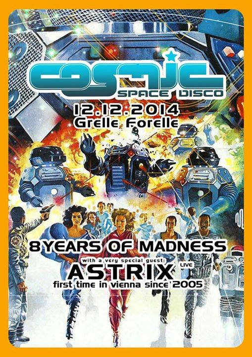Cosmic - 8 Years of Madness with ASTRIX  - 12-12-2014 Vienna - Austria